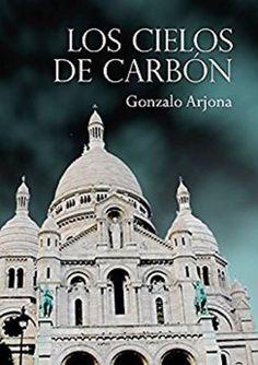 Los cielos de carbón - Gonzalo Arjona. Thriller (180)