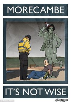 An equally-controversial poster for Morecambe appears to show a police officer apprehending a drunk  lying beneath the seafront statue of comedian Eric Morecambe, with the slogan 'It's Not Wise'