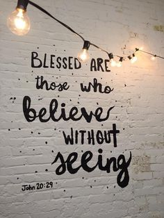 Jesus saith unto him, Thomas, because thou hast seen me, thou hast believed: blessed are they that have not seen, and yet have believed. John 20:29