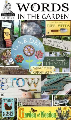 Words In The Garden Signs I love words as art, both in the home and out in the garden. Here's a few favourite garden signs. If they are sold through online shops, I've listed the vendor. Alternately, you may want to take the idea and make your own version.