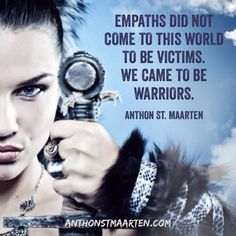 Empaths did not come into this world to be victims, we came to be warriors.  #spiritualwarrior #empath #sensitive #highlysensitiveperson #intuitive #compassion #kindness #charity #emotional #clairempathy #empathy #empaths #empathsrising #empathwarrior #innerstrength #bestrong #staystrong #courage #braveheart #newchildren #indigochild #newage #earthangel #lightworker #sensitivebadass #anthonstmaarten