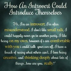  I recently discovered I'm an introvert. Which really shouldn't surprise me since ever since I took the Myers-Briggs test, and every time since, the results are the same: INFJ (the percentages hav...