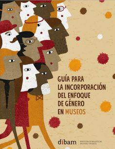 GUÍA PARA LA INCORPORACIÓN DEL ENFOQUE DE GÉNERO EN MUSEOS http://www.dibam.cl/Recursos/Contenidos%5CCultura,%20Patrimonio%20y%20G%C3%A9nero%5Carchivos%5Cguia_incorporacion_enfoque_genero_museos.pdf