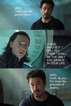"""""""Dude, its you. Put down the glowstick of destiny."""" Oh my gosh, lolololol. I can totally see Tony and Loki texting this to each other...  I think he and Tony would be best friends under different circumstances"""