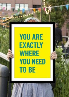 "Colourful Inspirational Print ""Where You Need To Be"" by TheMotivatedType @Etsy Typography, Motivation, Wall Decor, Yellow, Think Positive, Gratitude https://www.etsy.com/shop/TheMotivatedType $12.00"