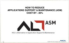 How To Reduce Application Support & Maintenance Cost  by HCL Technologies via slideshare