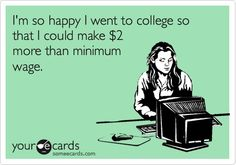 Luckily we dropped out of college before we got in debt. We were going for a history degree which nobody cares about anymore. College is not worth it! Just educate yourself!