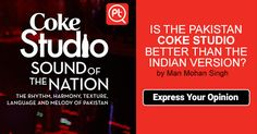 IS THE #PAKISTAN COKE #STUDIO BETTER THAN THE INDIAN #VERSION? #ExpressYourOpinion #posticker