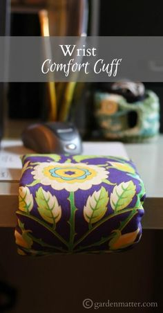 Spending so much time at a desk on the computer led me to create this pretty wrist comfort cuff. See how you can make this pretty poratable cushion for your wrist and forearm. ~gardenmatter.com