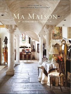 "Cover from the book, ""Ma Maison: At Home with Beth Claybourn"".  Available for purchase now - $75.00: http://www.bethclaybourninteriors.com/Portfolio/beth-claybourn/ma-maison"