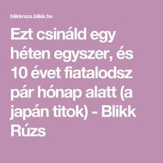 Ezt csináld egy héten egyszer, és 10 évet fiatalodsz pár hónap alatt (a japán titok) - Blikk Rúzs Kitchen Witch, Cellulite, Anti Aging, Health Fitness, Hair Beauty, Education, Face, Roman, Therapy