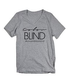 Loving this Gray 'Color Blind #LoveAllMankind' V-Neck Tee on #zulily! #zulilyfinds