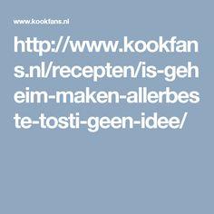 http://www.kookfans.nl/recepten/is-geheim-maken-allerbeste-tosti-geen-idee/
