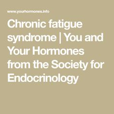 Chronic fatigue syndrome | You and Your Hormones from the Society for Endocrinology
