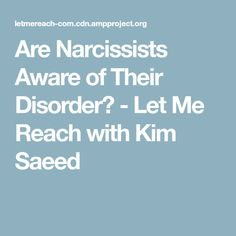 Are Narcissists Aware of Their Disorder? - Let Me Reach with Kim Saeed