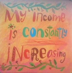 My income is constantly increasing.
