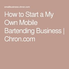 How to Start a My Own Mobile Bartending Business | Chron.com