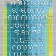 Homeland & Home Community Cookbook | Santa Clara County Library District #sccld