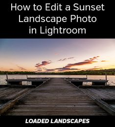 How to Edit a Sunset Landscape Photo in Lightroom