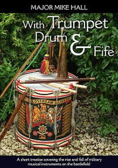 WITH TRUMPET, DRUM AND FIFE. A SHORT TREATISE COVERING THE RISE AND FALL OF…