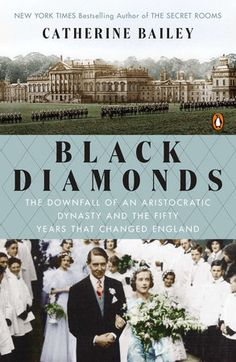 Black Diamonds: The Downfall of an Aristocratic Dynasty and the Fifty Years That Changed England by Catherine Bailey 0143126849 9780143126843 I Love Books, Great Books, Books To Read, Wakefield, The Hundreds, Scandal, The Heir, Funeral, Bond