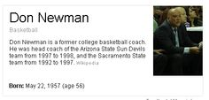 Currently coaching for the Washington Wizards. Don Newman is a former college basketball coach. He was head coach of the Arizona State Sun Devils team from 1997 to 1998, and the Sacramento State team from 1992 to 1997