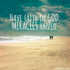 Have faith in God. Miracles happen.
