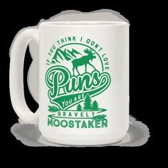 """This funny pun mug features a moose and the words """"if you think I don't love puns you are gravely moostaken"""" and is perfect for people who love puns, funny pun shirts, animals, the outdoors,... 
