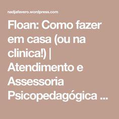 Floan: Como fazer em casa (ou na clinica!) | Atendimento e Assessoria Psicopedagógica Especializada