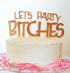 LETS PARTY BITCHES Gold Glitter Cake Topper by thesweetpetiteshop, $15.00