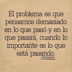 〽️ El problema es que pensamos demasiado en lo que pasó y en lo que pasará...