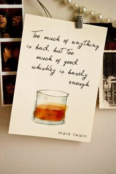 """Too much of anything is bad, but too much #whiskey is barely enough."" - Mark Twain"