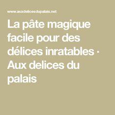 La pâte magique facile pour des délices inratables · Aux delices du palais