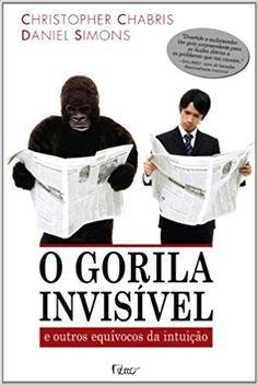 O Gorila Invisível. E Outros Equívocos da Intuição - 9788532526618 - Livros na Amazon Brasil