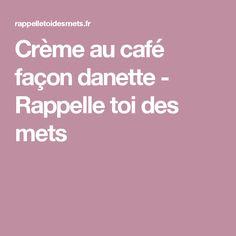 Crème au café façon danette - Rappelle toi des mets