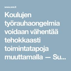 Koulujen työrauhaongelmia voidaan vähentää tehokkaasti toimintatapoja muuttamalla — Suomi Classroom Management, Mindfulness, Teaching, Education, Feelings, School, Kids, Schools, Learning