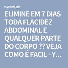 ELIMINE EM 7 DIAS TODA FLACIDEZ ABDOMINAL E QUALQUER PARTE DO CORPO ❤️ VEJA COMO É FACIL - YouTube Home Remedies, Health, Youtube, Fitness, Top, Sagging Skin, Body Parts, Nail Colors, Crunches
