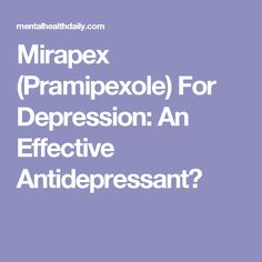 Mirapex (Pramipexole) For Depression: An Effective Antidepressant?