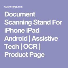 Document Scanning Stand For iPhone iPad Android | Assistive Tech | OCR | Product Page