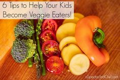 6 Tips to Help Your Kids Become Veggie Eaters! - A Spectacled Owl