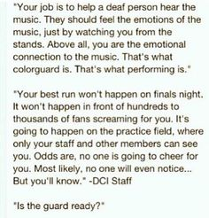 I LOVE this! For my guard girls...this is so true, I hate it when people ask if we twirl flags, there is so much more to color guard. This is beautiful!