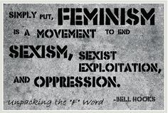 """""""Simply put, feminism is a movement to end sexism, sexist exploitation, and oppression. Feminism Definition, Bell Hooks, What Is A Feminist, Lgbt Rights, Human Rights, Smash The Patriarchy, Intersectional Feminism, I Deserve, Badass Women"""
