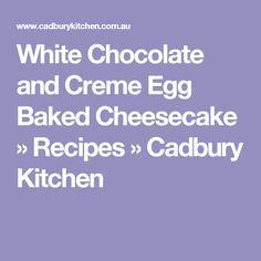White Chocolate and Creme Egg Baked Cheesecake » Recipes » Cadbury Kitchen