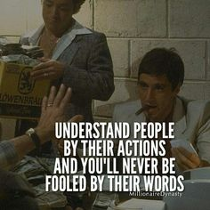 Understand people by their actions and you'll never be fooled by their words. Understand people by their actions and you'll never be fooled by their words. Wise Quotes, Quotable Quotes, Success Quotes, Words Quotes, Great Quotes, Motivational Quotes, Inspirational Quotes, Sayings, Scarface Quotes