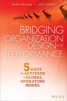 Bridging Organization Design and Performance: 5 Ways to Activate a Global Operating Model