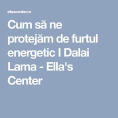 Cum să ne protejăm de furtul energetic I Dalai Lama - Ella's Center