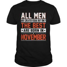 All Men Are Created Equal But Only The Best Are Born In November T-Shirt. Best November Birthday Gift Idea Collection. Printed in USA