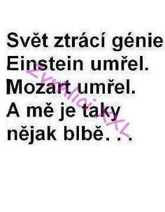 Verden mister sine genier.. Einstein dode.. Mozart dode... og jeg foler meg ellendig ogsa...