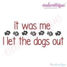 It Was Me... I Let The Dogs Out - 9 Sizes!   Words and Phrases   Machine Embroidery Designs   SWAKembroidery.com Embroitique