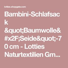 "Bambini-Schlafsack ""Baumwolle/Seide""-70 cm - Lotties Naturtextilien GmbH & Co. KG"